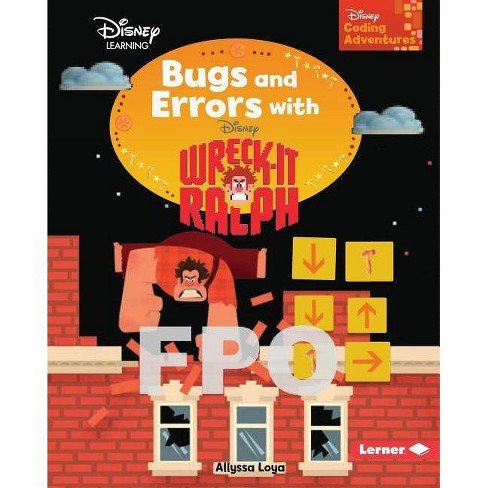 Bugs and Errors with Wreck-It Ralph - (Disney Coding Adventures) by  Allyssa Loya (Hardcover) - image 1 of 1