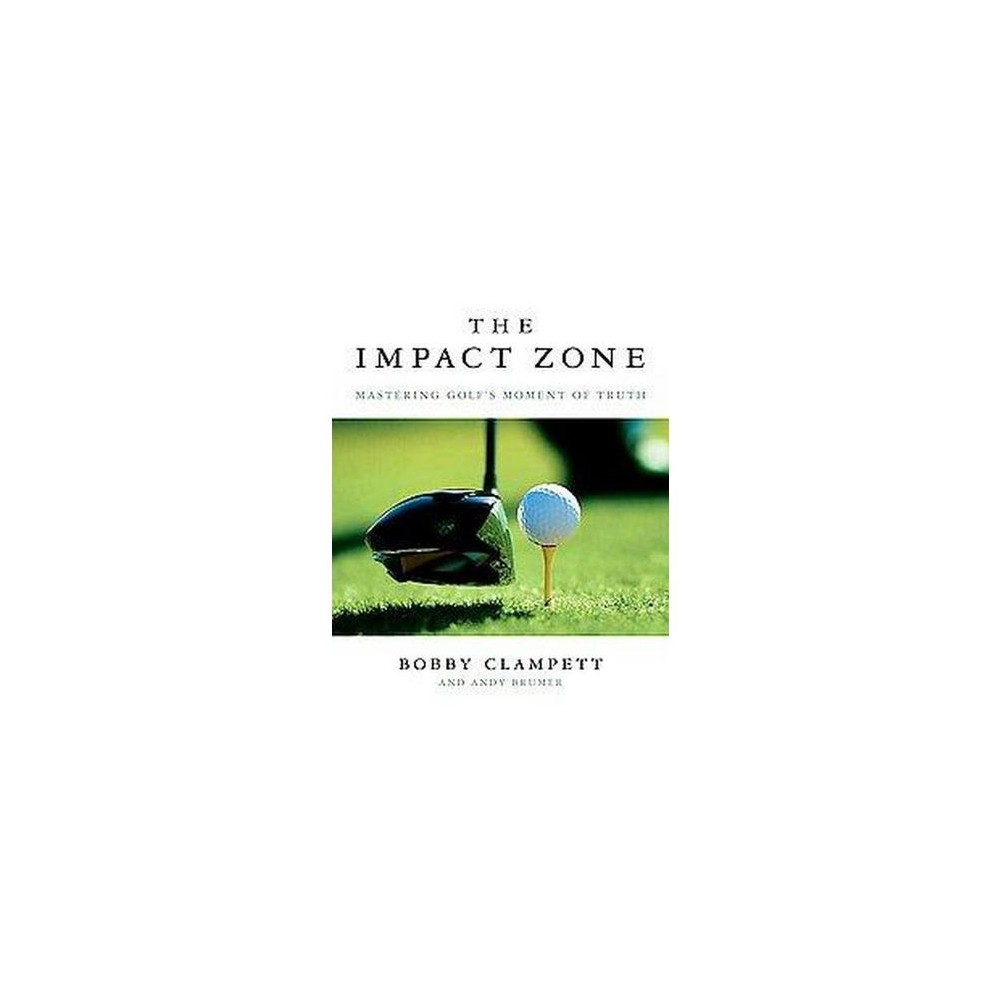 Impact Zone : How to Hit Like the Pros (Hardcover) (Bobby Clampett & Andy Brumer)