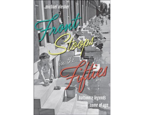 Front Stoops in the Fifties : Baltimore Legends Come of Age (Reprint) (Paperback) (Michael Olesker) - image 1 of 1