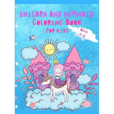 Unicorn and Mermaid Coloring Book For Kids Ages 4-8 - by  Ronda-Anne Virtuousflower (Hardcover)