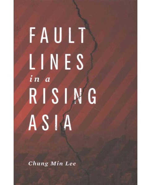 Fault Lines in a Rising Asia (Hardcover) (Chung Min Lee) - image 1 of 1