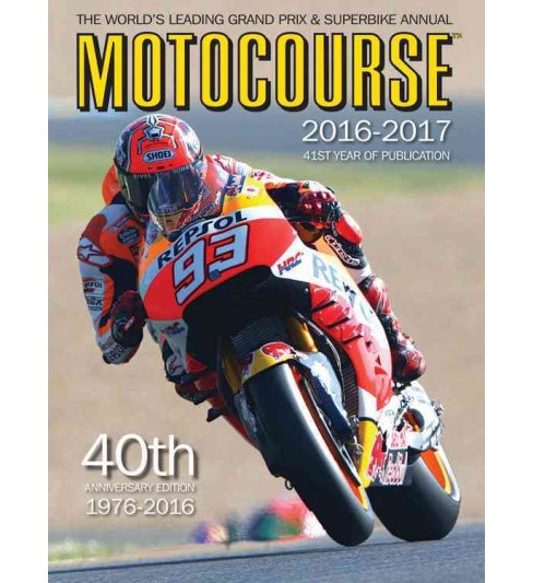 Motocourse 2016-2017 : 40th Anniversary Edition; the World's Leading Grand Prix & Superbike Annual - image 1 of 1