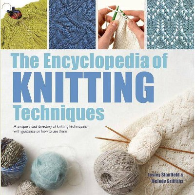 The Encyclopedia of Knitting Techniques - by Lesley Stanfield & Melody Griffiths (Paperback)