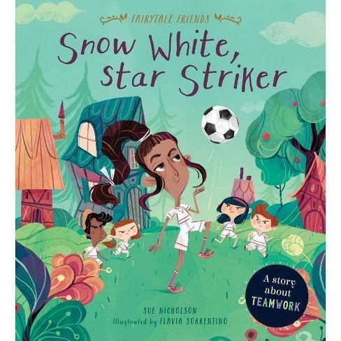 Snow White, Star Striker - (Fairytale Friends) by  Sue Nicholson (Hardcover) - image 1 of 1