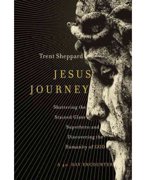 Jesus Journey : Shattering the Stained Glass Superhero and Discovering the Humanity of God (Paperback) - image 1 of 1