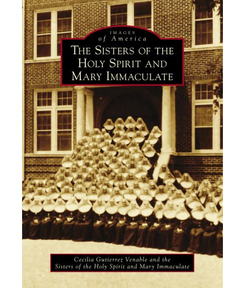 Sisters of the Holy Spirit and Mary Immaculate -  by Cecilia Gutierrez Venable (Paperback) - image 1 of 1