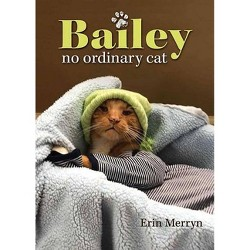 Bailey, No Ordinary Cat -  by Erin Merryn (Hardcover)