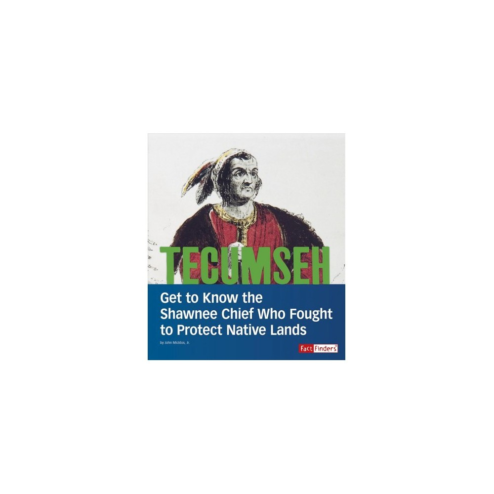 Tecumseh : Get to Know the Shawnee Chief Who Fought to Protect Native Lands - Reprint (Paperback)