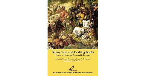 Telling Tales and Crafting Books : Essays in Honor of Thomas H. Ohlgren (Hardcover) - image 1 of 1