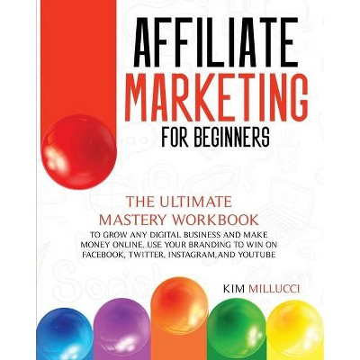 Affiliate Marketing for Beginners - by  Kim Millucci (Paperback)