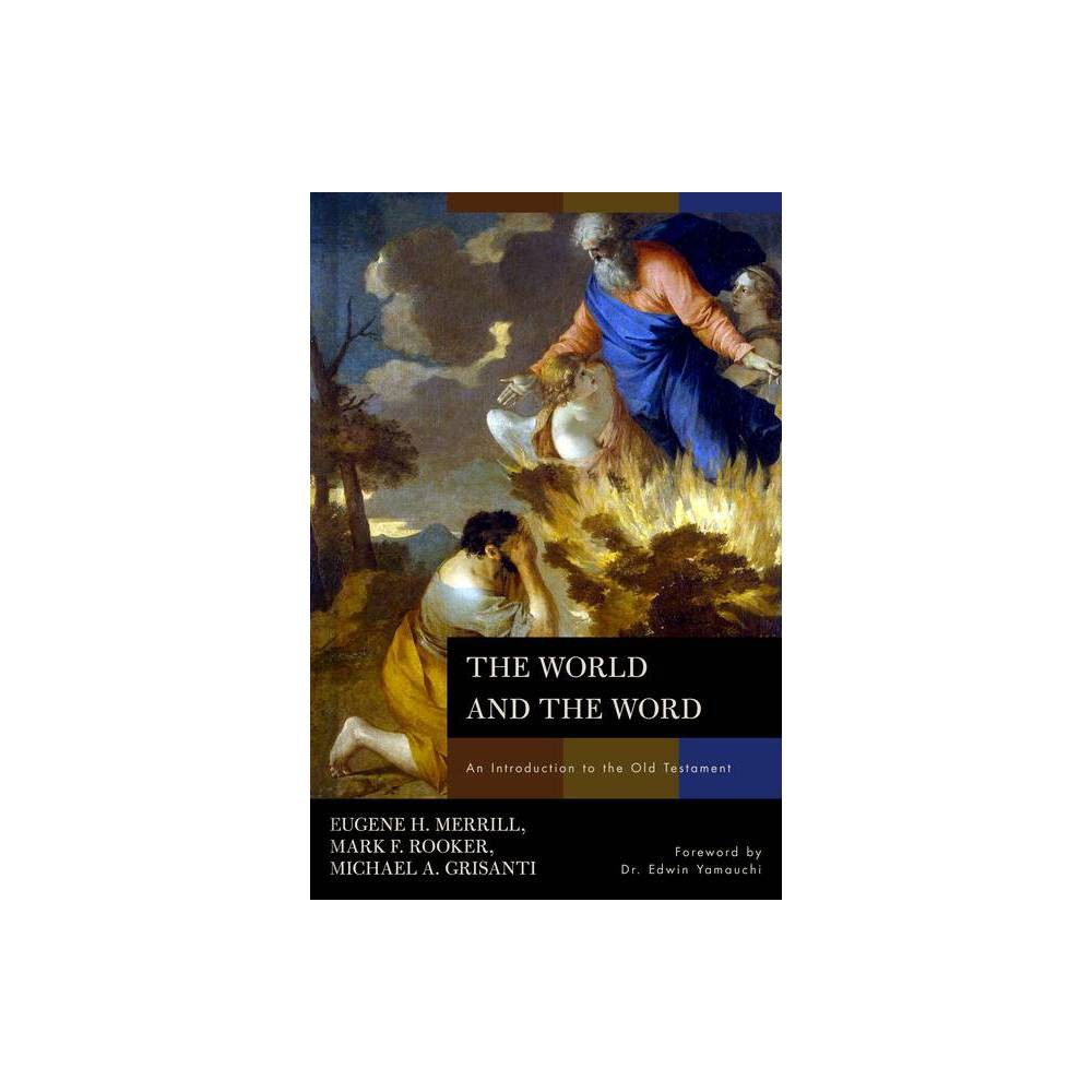 The World And The Word By Eugene H Merrill Mark Rooker Michael A Grisanti Hardcover