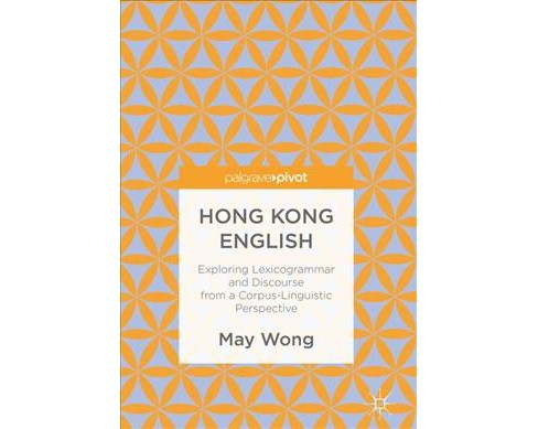Hong Kong English : Exploring Lexicogrammer and Discourse from a Corpus-Linguistic Perspective - image 1 of 1