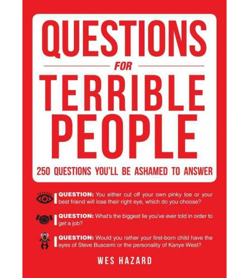 Questions for Terrible People : 250 Questions You'll Be Ashamed to Answer (Paperback) (Wes Hazard) - image 1 of 1