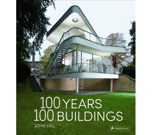 100 Years, 100 Buildings (Hardcover) (John Hill) - image 1 of 1
