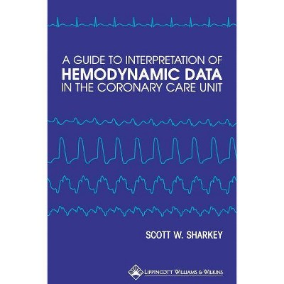 A Guide to Interpretation of Hemodynamic Data in the Coronary Care Unit - by  Scott W Sharkey (Paperback)