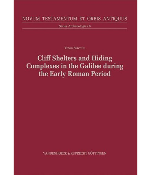 Cliff Shelters and Hiding Complexes in the Galilee During the Early Roman Period -  (Hardcover) - image 1 of 1