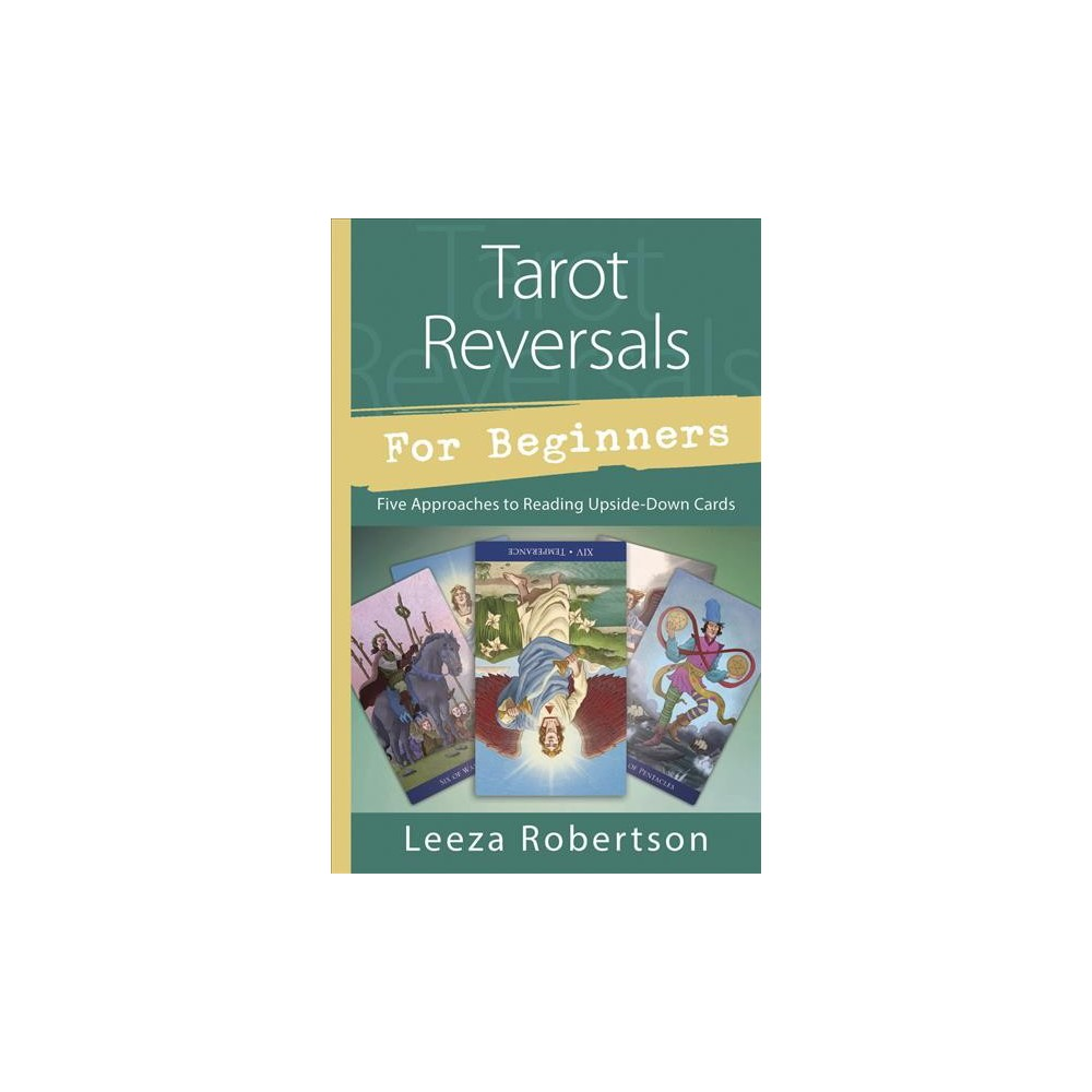 Tarot Reversals for Beginners : Five Approaches to Reading Upside-Down Cards - (Paperback)
