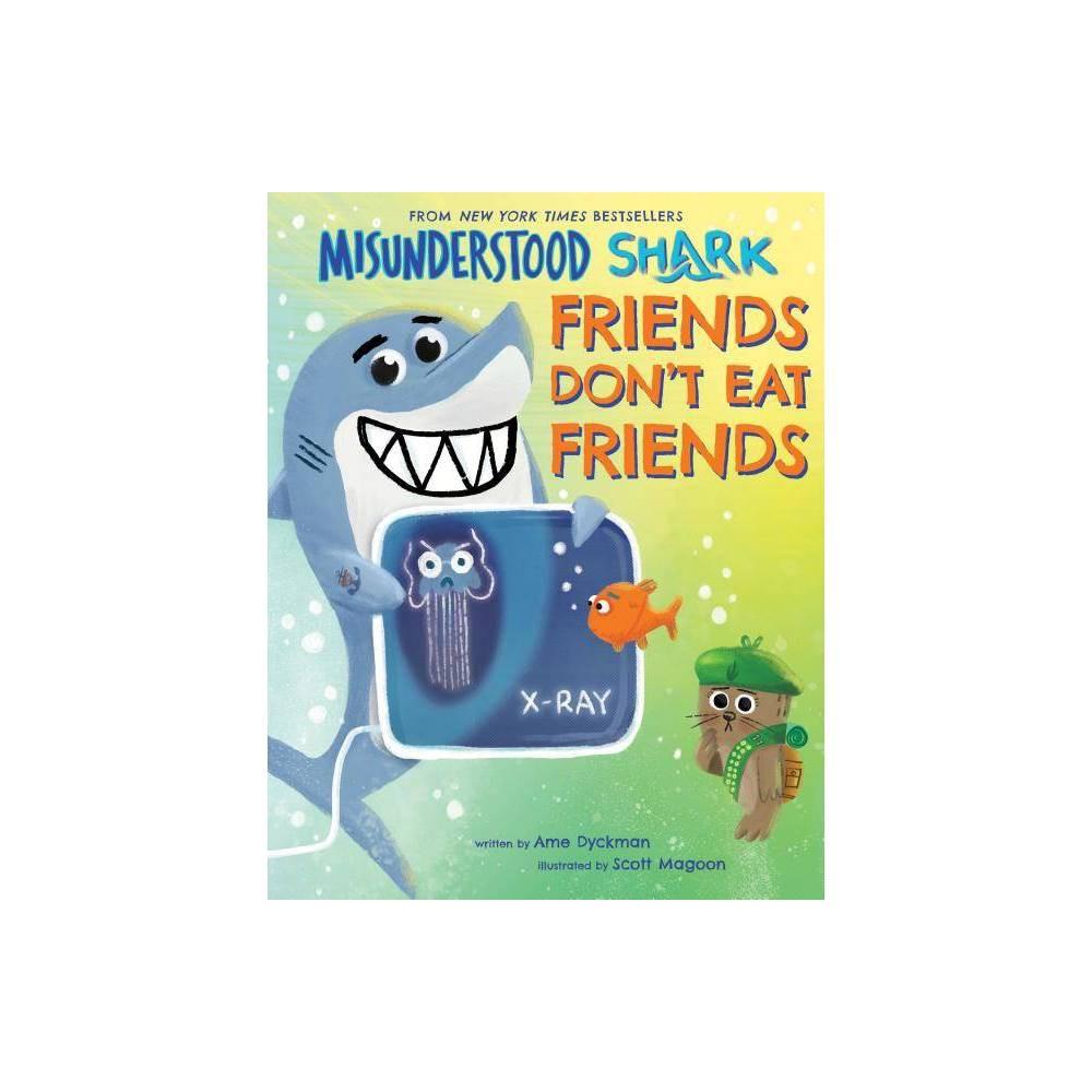 Misunderstood Shark Friends Don T Eat Friends By Ame Dyckman Hardcover