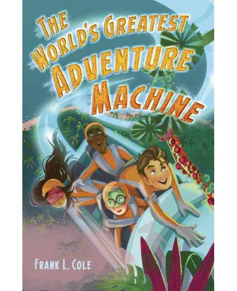 World's Greatest Adventure Machine -  by Frank L. Cole (Hardcover) - image 1 of 1