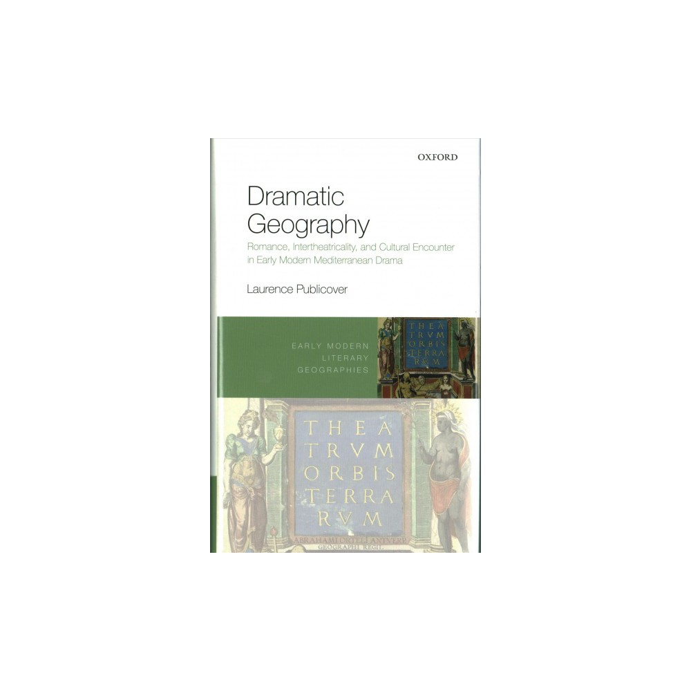Dramatic Geography : Romance, Intertheatricality, and Cultural Encounter in Early Modern Mediterranean