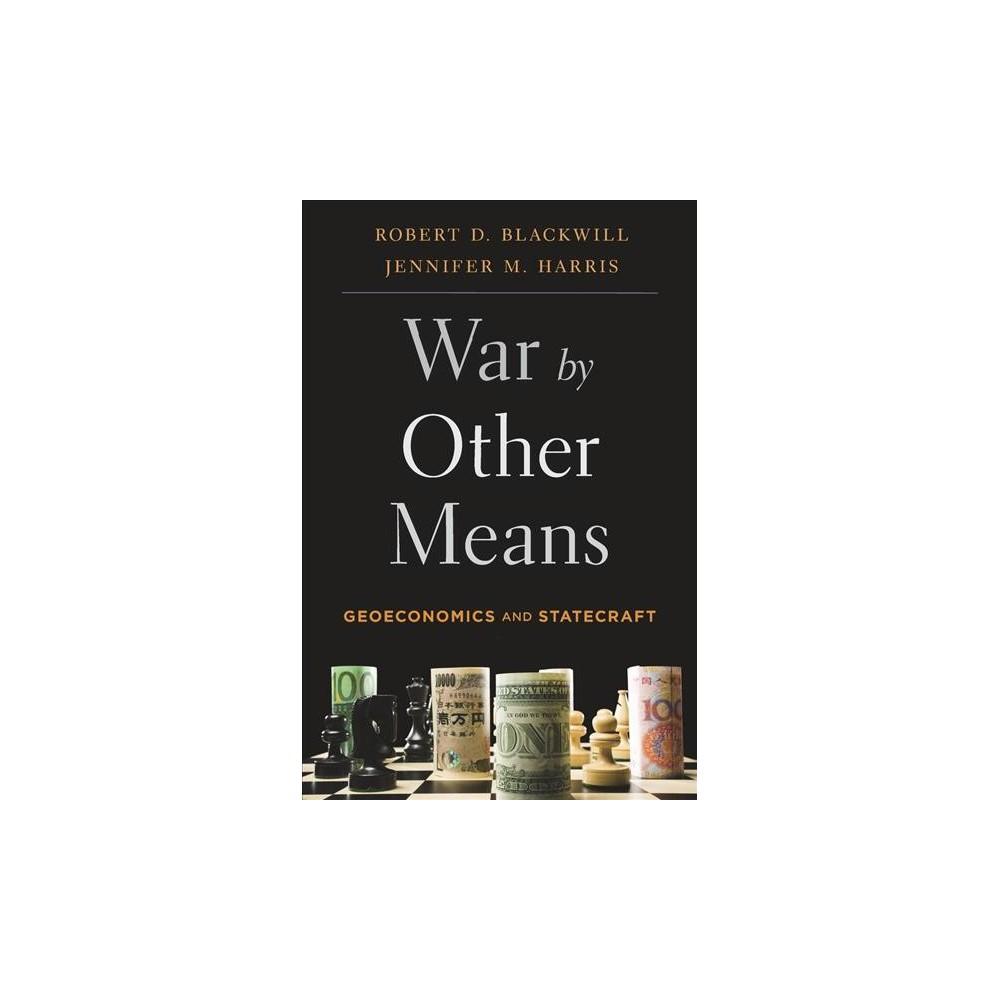 War by Other Means : Geoeconomics and Statecraft (Reprint) (Paperback) (Robert D. Blackwill & Jennifer