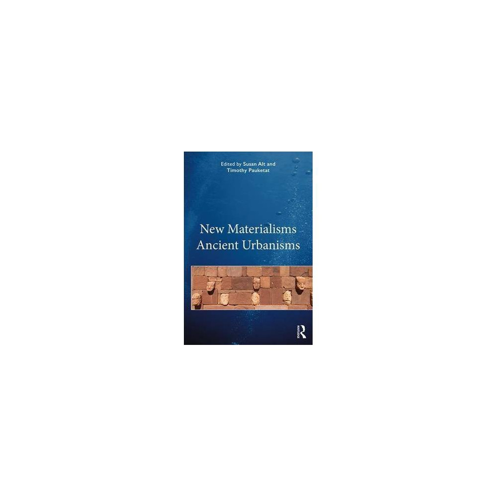 New Materialisms Ancient Urbanisms - by Tim Pauketat (Paperback)