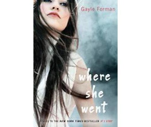 Where She Went (Hardcover) by Gayle Forman - image 1 of 1