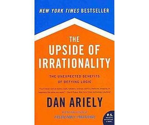 Upside of Irrationality : The Unexpected Benefits of Defying Logic (Reprint) (Paperback) (Dan Ariely) - image 1 of 1