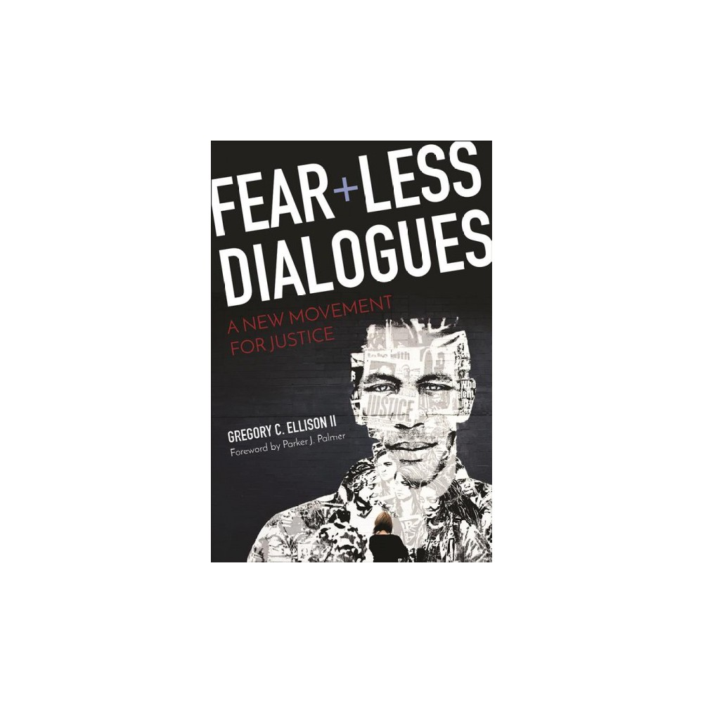 Fearless Dialogues : A New Movement for Justice - by II Gregory C. Ellison (Paperback)
