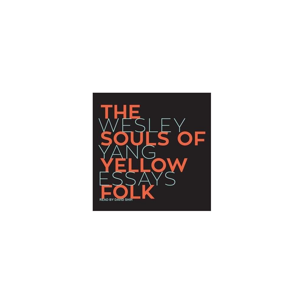 Souls of Yellow Folk : Essays - Unabridged by Wesley Yang (CD/Spoken Word)