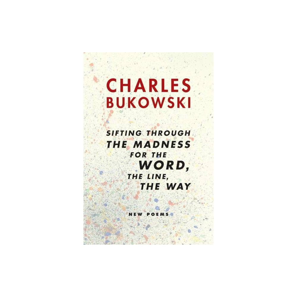 Sifting Through The Madness For The Word The Line The Way By Charles Bukowski Paperback