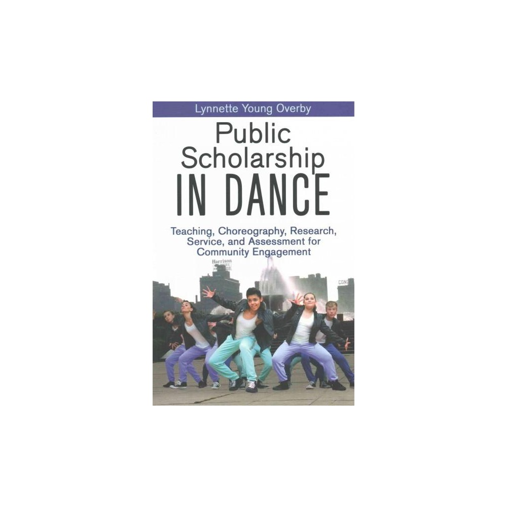 Public Scholarship in Dance : Teaching, Choreography, Research, Service, and Assessment for Community