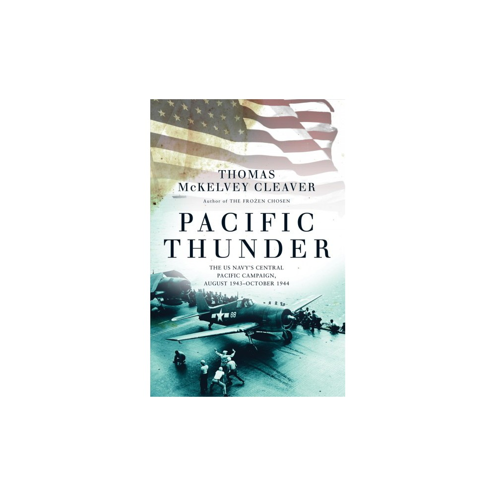 Pacific Thunder : The US Navy's Central Pacific Campaign, August 1943-October 1944 (Hardcover) (Thomas