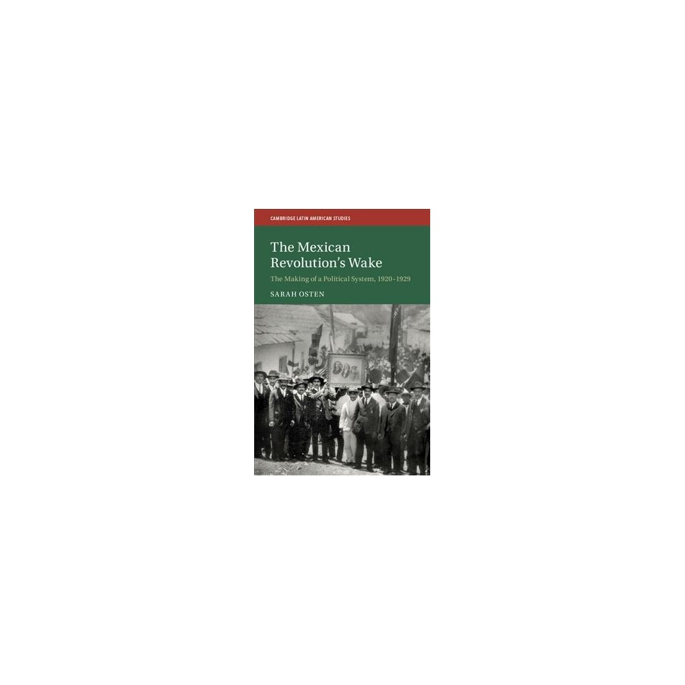 Mexican Revolution's Wake : The Making of a Political System, 1920-1929 - by Sarah Osten (Hardcover)