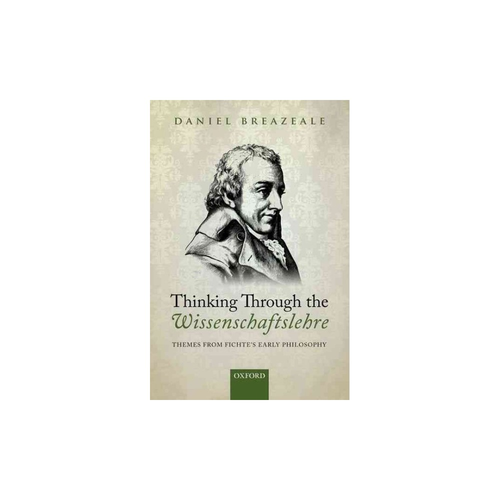 Thinking Through the Wissenschaftslehre : Themes from Fichte's Early Philosophy (Reprint) (Paperback)