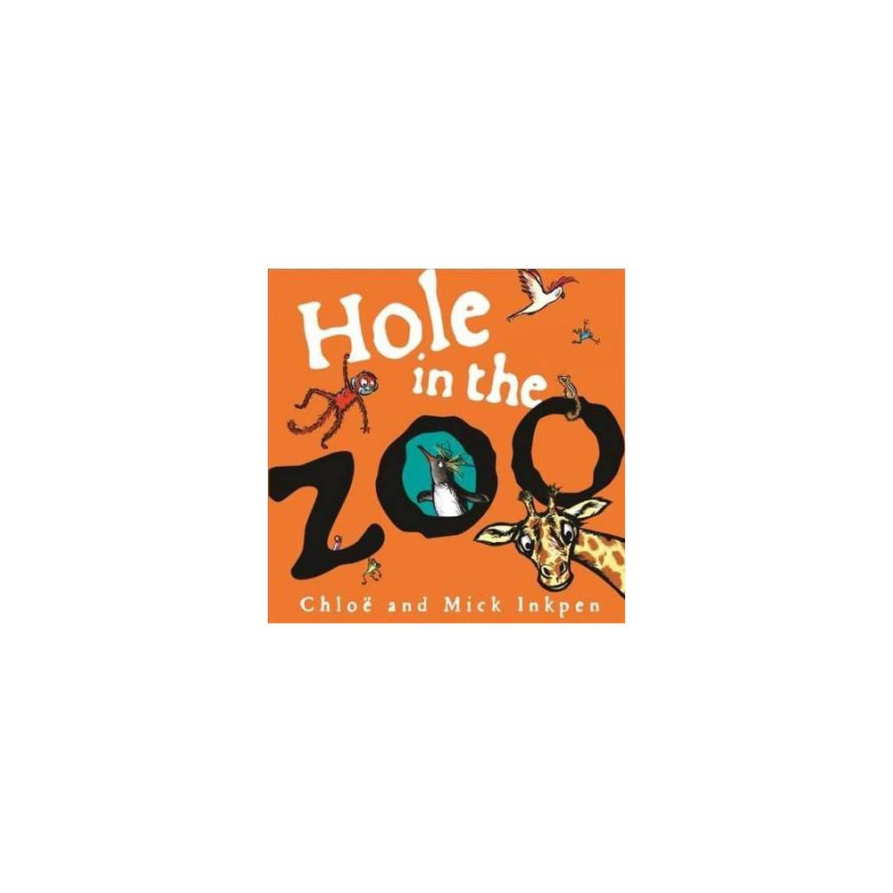 Hole in the Zoo - by Mick Inkpen & Chloe Inkpen (Hardcover)