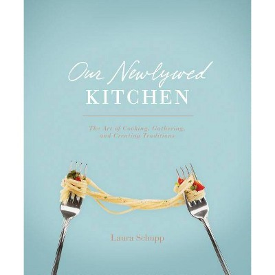 Our Newlywed Kitchen - by Laura Schupp (Hardcover)