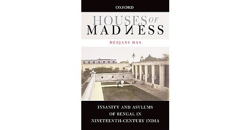 Houses of Madness : Insanity and Asylums of Bengal in Nineteenth-century India (Hardcover) (Debjani Das) - image 1 of 1