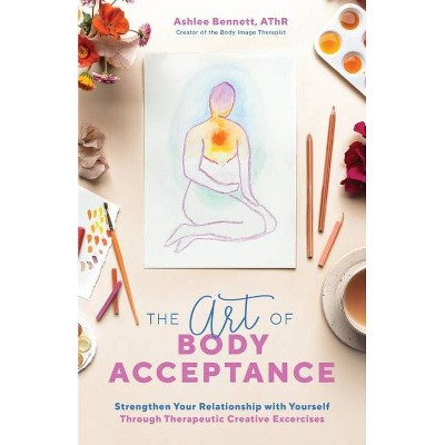The Art of Body Acceptance - by  Ashlee Bennett (Paperback)