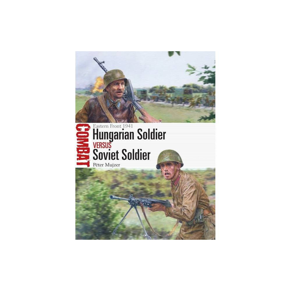 Hungarian Soldier Vs Soviet Soldier Combat By P Ter Mujzer Paperback