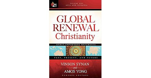 Global Renewal Christianity : Asia and Oceania: Spirit-Empowered Movements: Past, Present, and Future - image 1 of 1