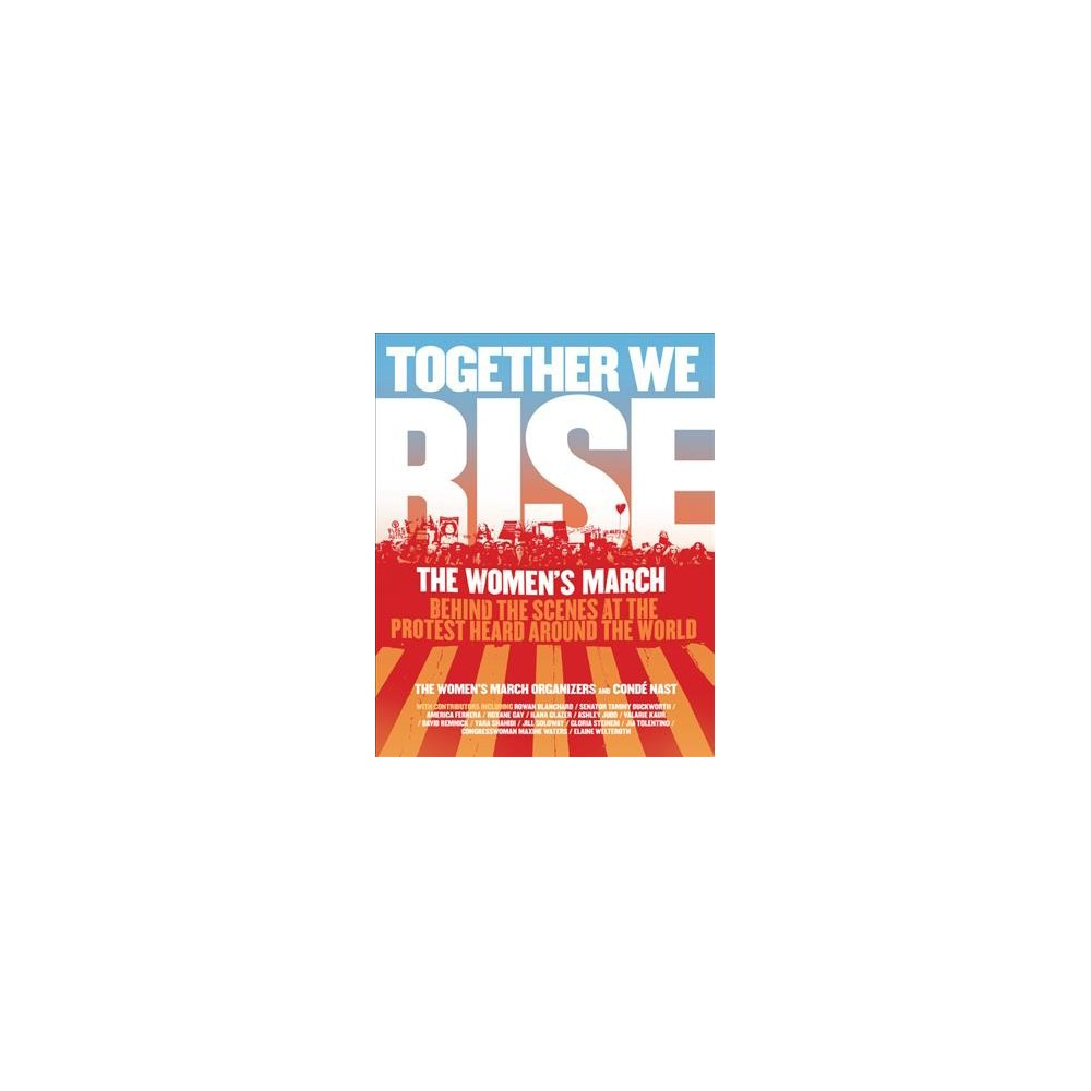 Together We Rise : Behind the Scenes at the Protest Heard Around the World - (Hardcover)