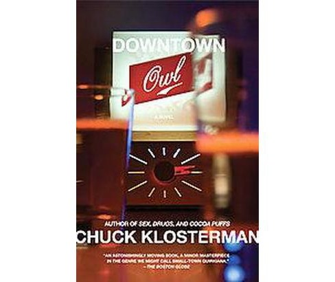 Downtown Owl (Reprint) (Paperback) (Chuck Klosterman) - image 1 of 1