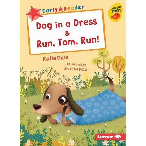 Dog in a Dress & Run, Tom, Run! - (Early Bird Readers -- Red (Early Bird Stories (Tm))) by  Katie Dale - image 1 of 1