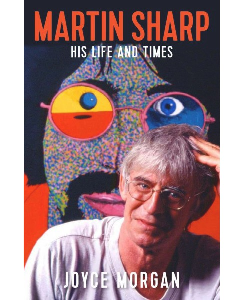 Martin Sharp : His Life and Times -  by Joyce Morgan (Paperback) - image 1 of 1