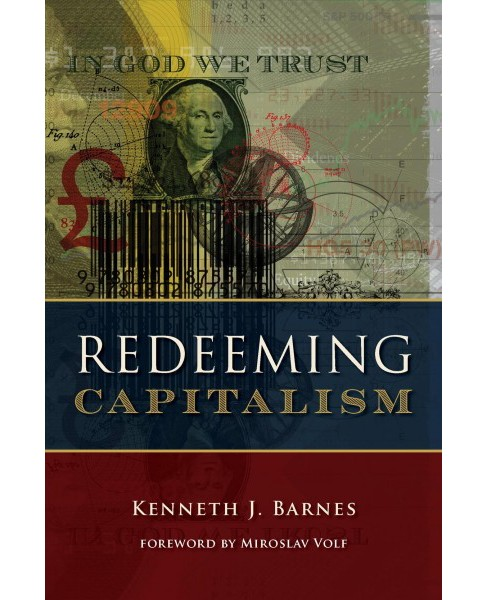 Redeeming Capitalism -  by Kenneth J. Barnes (Hardcover) - image 1 of 1