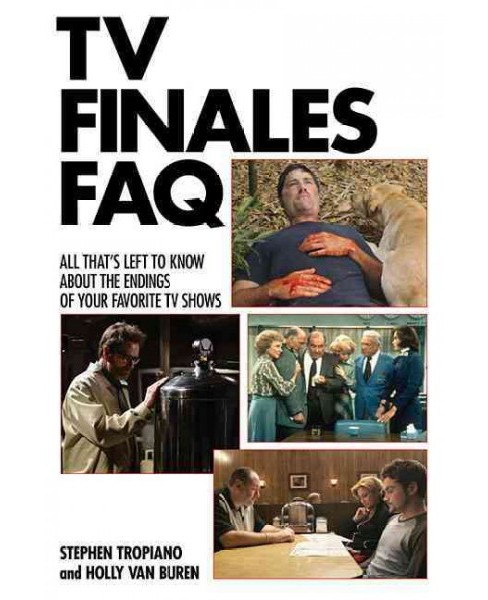 TV Finales FAQ : All That's Left to Know About the Endings of Your Favorite TV Shows (Paperback) - image 1 of 1