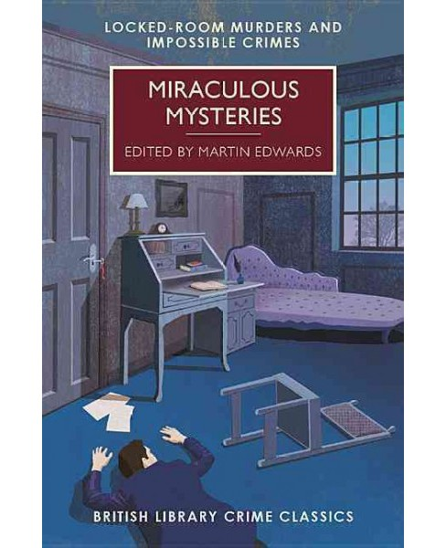 Miraculous Mysteries : Locked Room Mysteries and Impossible Crimes (Paperback) (Martin Edwards) - image 1 of 1