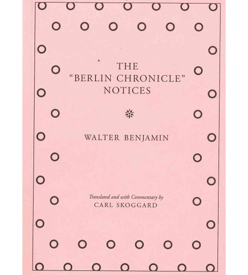 Berlin Chronicle Notices (Revised) (Paperback) (Walter Benjamin) - image 1 of 1