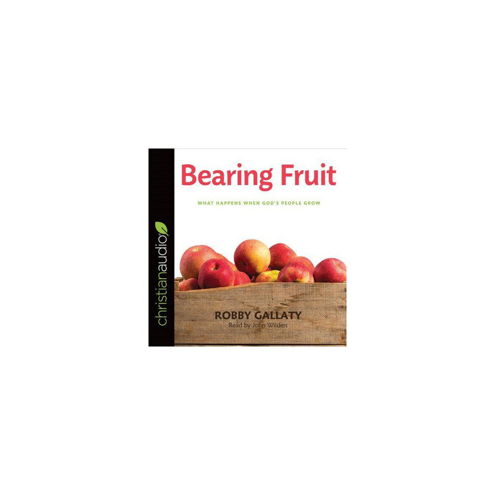 Bearing Fruit : What Happens When God's People Grow (Unabridged) (CD/Spoken Word) (Robby Gallaty)